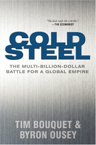 Cold Steel: The Multi-Billion-Dollar Battle for a Global Empire: Bouquet, Tim, Ousey, Byron