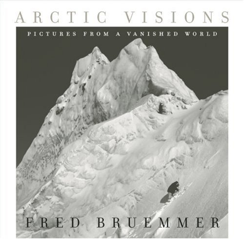 Arctic Visions: Pictures from a Vanished World: Bruemmer, Fred