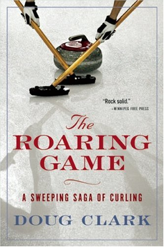 9781554701186: The Roaring Game: A Sweeping Saga of Curling