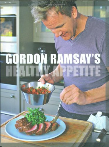 9781554701339: Gordon Ramsay's Healthy Appetite: Recipes from the F Word