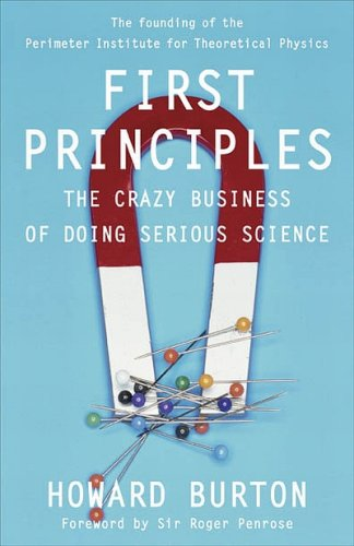 First Principles: The Crazy Business of Doing Serious Science: Howard Burton