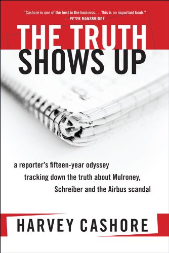 The Truth Shows Up:: A Reporter's Fifteen-Year Odyssey Tracking Down the Truth about Mulroney,...