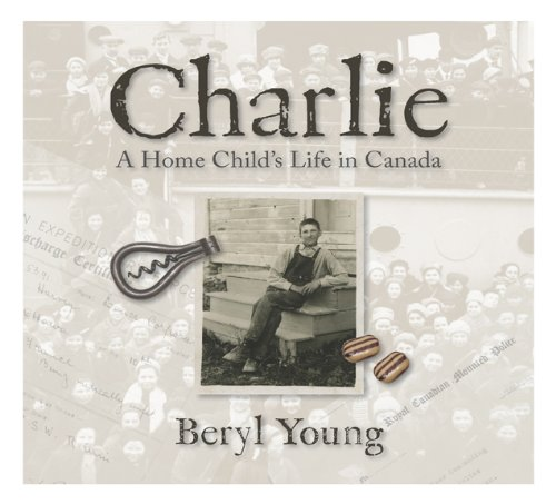 Charlie: a Home Child's Life in Canada: BERYL YOUNG
