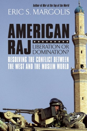 American Raj: America and the Muslim World: Margolis, Eric S