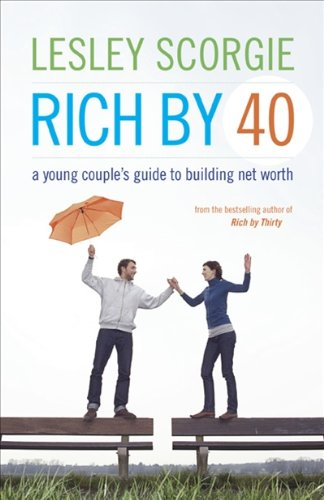 Rich by Forty: A Young Couple's Guide to Building Net Worth: Lesley Scorgie