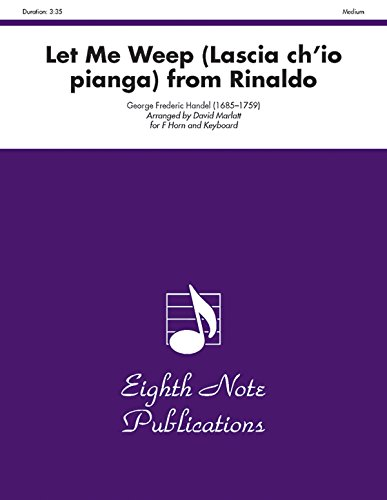 Let Me Weep (Lascia ch'io pianga) (from Rinaldo): Part(s) (Eighth Note Publications): Alfred ...