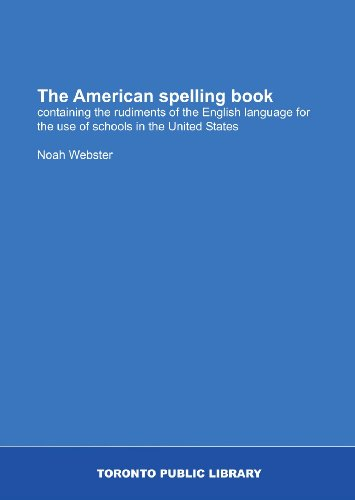 9781554787524: The American spelling book: containing the rudiments of the English language for the use of schools in the United States