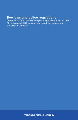 9781554788231: Bye-laws and police regulations: Compilation of the bye-laws and police regulations in force in the City of Montreal. With an appendix, containing extracts from provincial enactments.