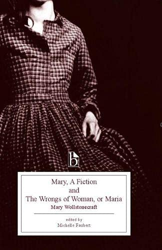 Mary, a Fiction and the Wrongs of Woman, or Maria (Broadview Editions): Wollstonecraft, Mary
