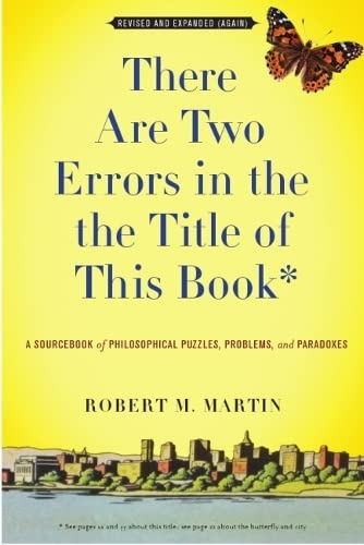 There Are Two Errors in the the Title of This Book, Revised and Expanded (Again): A Sourcebook of Philosophical Puzzles, Problems, and Paradoxes (1554810531) by Robert M. Martin