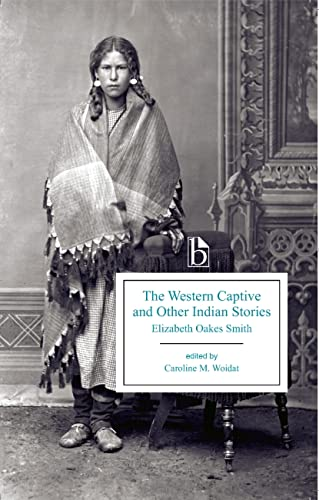 The Western Captive and Other Indian Stories (Broadview Editions): Smith, Elizabeth Oakes