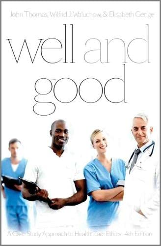9781554811724: Well and Good - Fourth Edition: A Case Study Approach to Health Care Ethics