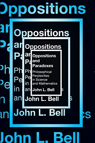 9781554813025: Oppositions and Paradoxes: Philosophical Perplexities in Science and Mathematics