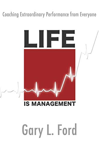 9781554831036: Life is Management: Coaching Extraordinary Performance from Everyone