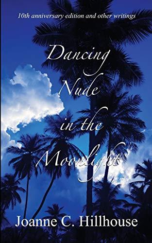 Dancing Nude in the Moonlight: Hillhouse, Joanne C.