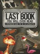 9781554841691: The Last Book You Will Ever Read: A Preparation Guide for the 2012 Apocalypse