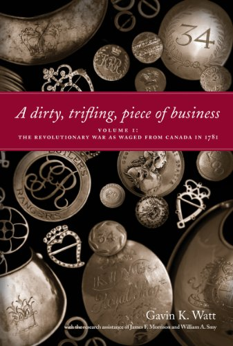 9781554884209: A Dirty, Trifling Piece of Business: Volume 1: The Revolutionary War as Waged from Canada in 1781