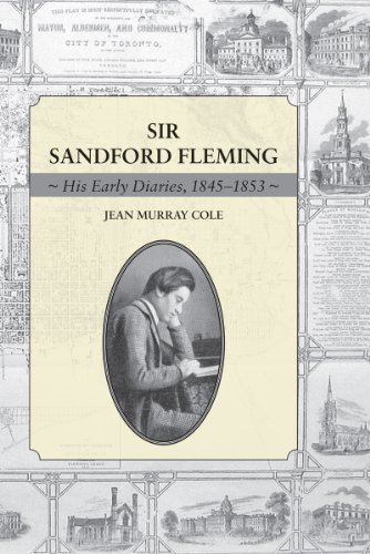 Sir Sandford Fleming: His Early Diaries, 1845-1853: Jean Murray Cole