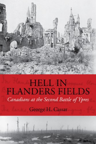 HELL in FLANDERS: Canadians at the Second Battle of Ypres. (SIGNED BY AUTHOR): CASSAR, GEORGE H.