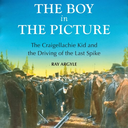 9781554887873: The Boy in the Picture: The Craigellachie Kid and the Driving of the Last Spike