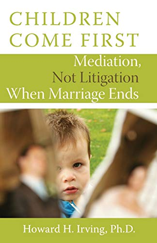 9781554887958: Children Come First: Mediation, Not Litigation When Marriage Ends