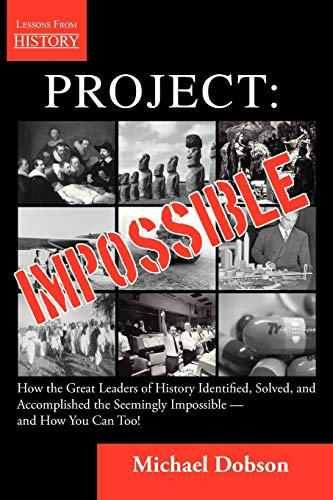 9781554891382: Project: Impossible - How the Great Leaders of History Identified, Solved and Accomplished the Seemingly Impossible ― and How You Can Too!