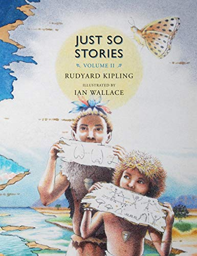 Just So Stories, Volume II: For Little: Rudyard Kipling