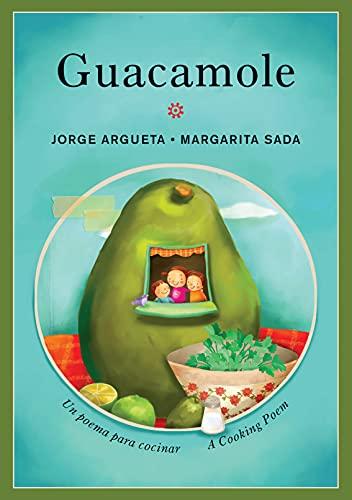 Guacamole: Un Poema Para Cocinar / A Cooking Poem (Bilingual Cooking Poems): Jorge Argueta