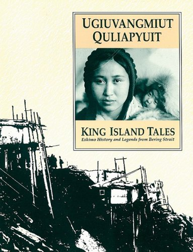 9781555000196: King Island Tales: Ugiuvangmiut Quliapyuit - Eskimo History and Legends from Bering Strait