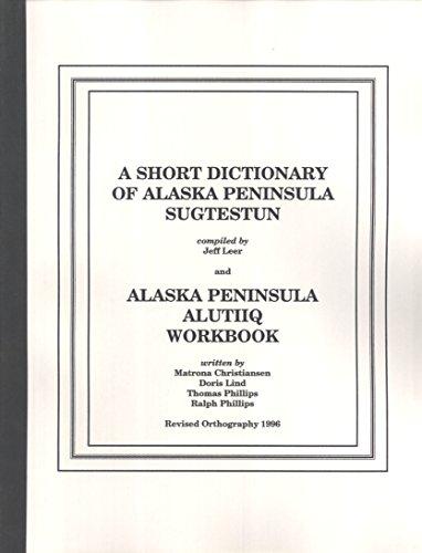9781555000608: A Short Dictionary of Alaska Peninsula Sugtestun & Alaska Peninsula Alutiiq Workbook