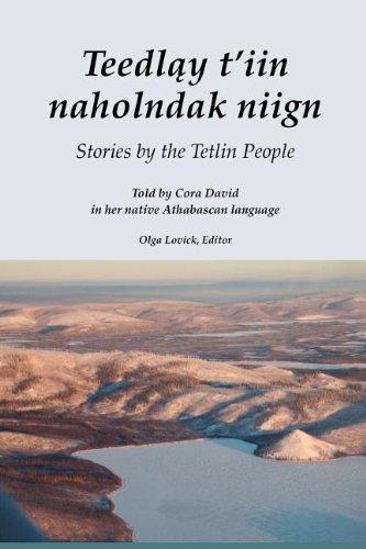 Teedlay T'Iin Naholndak Niign := Stories by the Tetlin People: Cora David (author); Olga ...