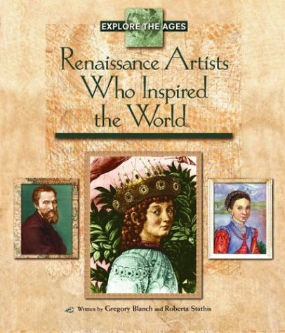 Renaissance Artists Who Inspired the World (Explore the Ages): Blanch, Gregory; Stathis, Roberta