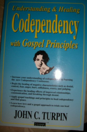 Understanding & healing codependency with gospel principles (1555034012) by John C Turpin