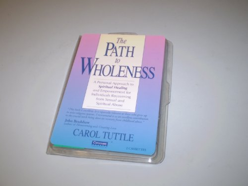 The Path to Wholeness: A Personal Approach to Spiritual Healing and Empowerment for Indiviuals Recovering from Sexual and Spiritual Abuse (1555035957) by Carol Tuttle