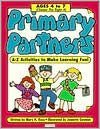 Primary Partners: Ages 4 to 7 (Ctr A): A-Z Activities to Make Learning Fun!