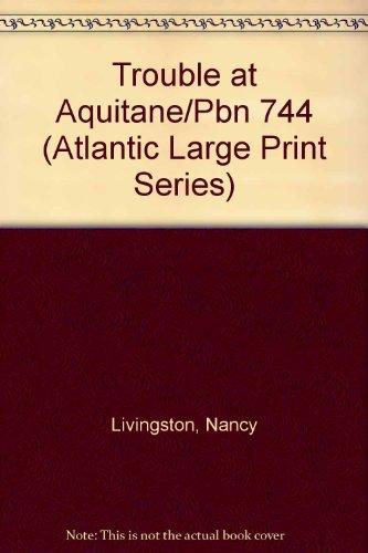 9781555042004: Trouble at Aquitane/Pbn 744 (Atlantic Large Print Series)