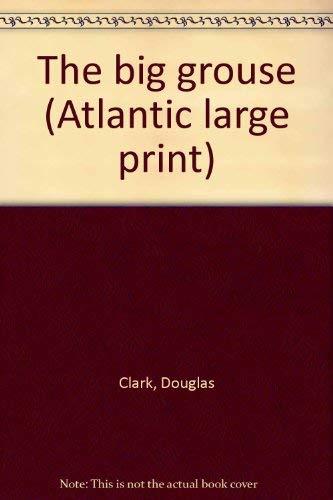 9781555044787: The big grouse (Atlantic large print)