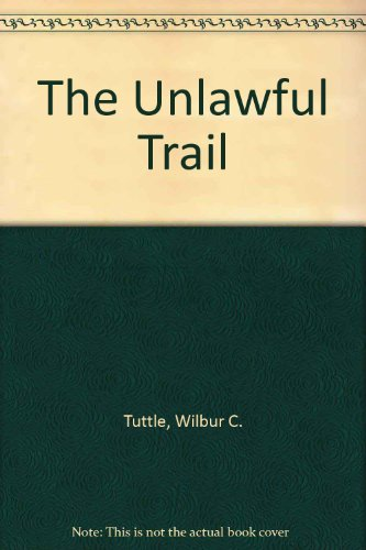 The Unlawful Trail (1555045197) by W. C. Tuttle