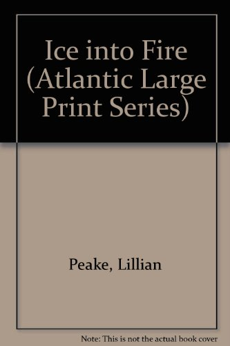 9781555049355: Ice into Fire (Atlantic Large Print Series)