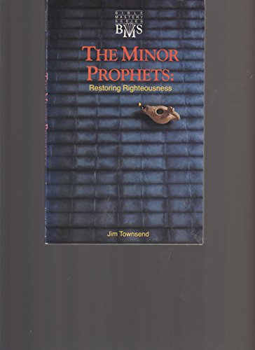 The Minor Prophets: Restoring righteousness (Bible mastery series) (1555130836) by Jim Townsend