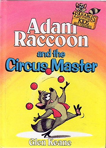 Adam Raccoon and the Circus Master (Parables for Kids): Keane, Glen