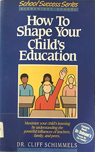 How to Shape Your Child's Education (School success series) (1555131433) by Cliff Schimmels