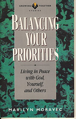Balancing your priorities: Living in peace with God, yourself and others (Growing together studies)...