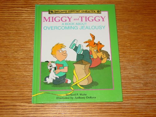 Miggy and Tiggy: A Book About Overcoming Jealousy (Building Christian Character) (1555132200) by Michael P. Waite
