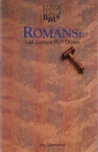 Romans: Let justice roll down (Bible mastery series) (1555132316) by Jim Townsend