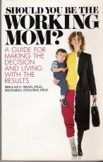 9781555133221: Should You Be the Working Mom?: A Guide for Making the Decision and Living With the Results