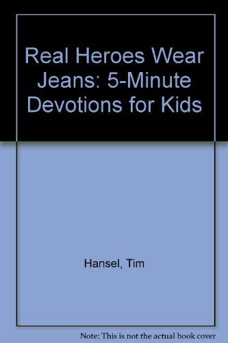 Real Heroes Wear Jeans: 5-Minute Devotions for Kids: Hansel, Tim