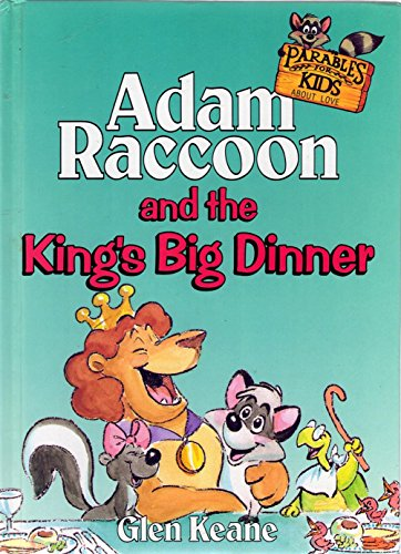 Adam Raccoon and the King's Big Dinner (Keane, Glen, Parables for Kids.)