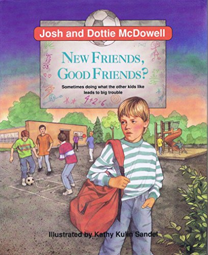 New Friends, Good Friends? (1555134238) by Josh McDowell; Dottie McDowell; Kathy Kulin Sandel