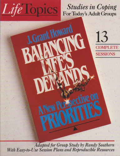 9781555135652: Balancing life's demands [by] J. Grant Howard: Adapted for group study (LifeTopics)